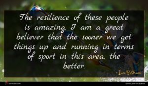 Ian Botham quote : The resilience of these ...