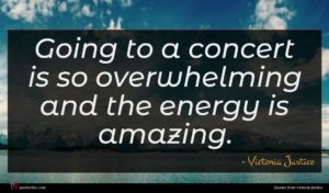 Victoria Justice quote : Going to a concert ...