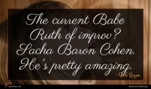Seth Rogen quote : The current Babe Ruth ...