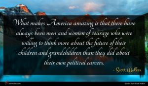 Scott Walker quote : What makes America amazing ...