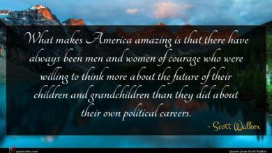 Photo of Scott Walker quote : What makes America amazing …