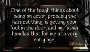Jeff Bridges quote : One of the tough ...