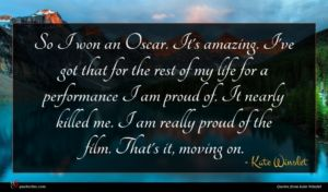 Kate Winslet quote : So I won an ...