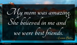 Carmen Electra quote : My mom was amazing ...