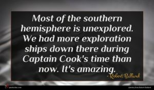 Robert Ballard quote : Most of the southern ...