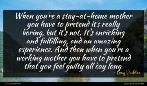 Amy Poehler quote : When you're a stay-at-home ...