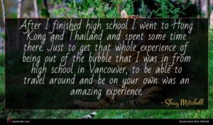 Shay Mitchell quote : After I finished high ...