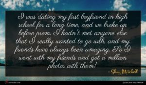 Shay Mitchell quote : I was dating my ...