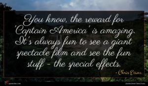 Chris Evans quote : You know the reward ...