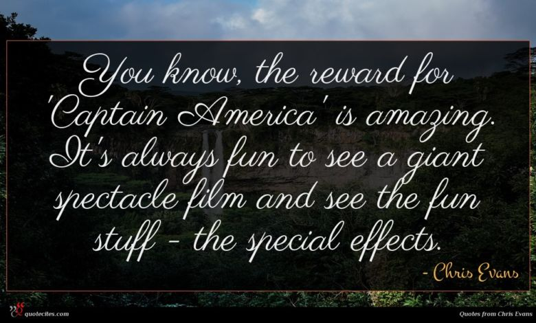 You know, the reward for 'Captain America' is amazing. It's always fun to see a giant spectacle film and see the fun stuff - the special effects.