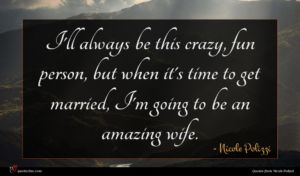 Nicole Polizzi quote : I'll always be this ...