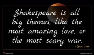Anna Torv quote : Shakespeare is all big ...