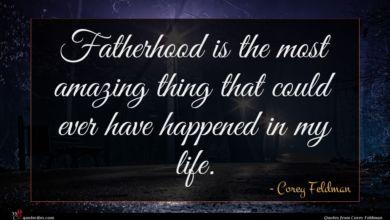 Photo of Corey Feldman quote : Fatherhood is the most …