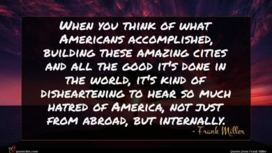 Photo of Frank Miller quote : When you think of …