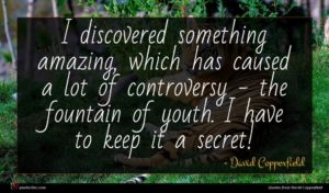 David Copperfield quote : I discovered something amazing ...