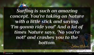 Jolene Blalock quote : Surfing is such an ...