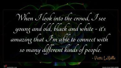 Photo of Patti LaBelle quote : When I look into …