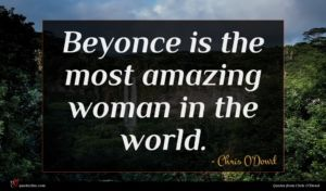 Chris O'Dowd quote : Beyonce is the most ...