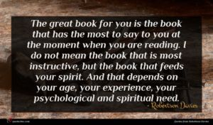 Robertson Davies quote : The great book for ...