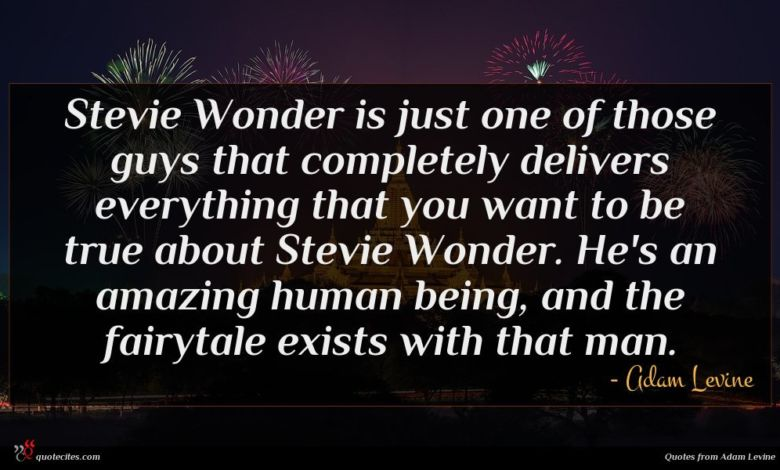 Stevie Wonder is just one of those guys that completely delivers everything that you want to be true about Stevie Wonder. He's an amazing human being, and the fairytale exists with that man.