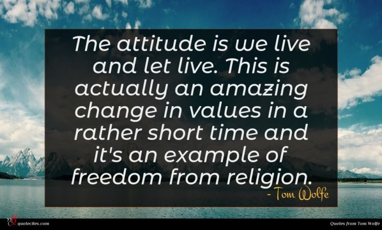 Photo of Tom Wolfe quote : The attitude is we …