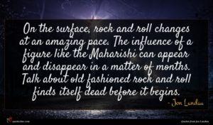 Jon Landau quote : On the surface rock ...