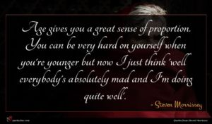 Steven Morrissey quote : Age gives you a ...