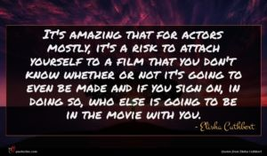 Elisha Cuthbert quote : It's amazing that for ...