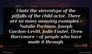 Jamie Bell quote : I hate the stereotype ...