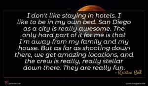Kristen Bell quote : I don't like staying ...