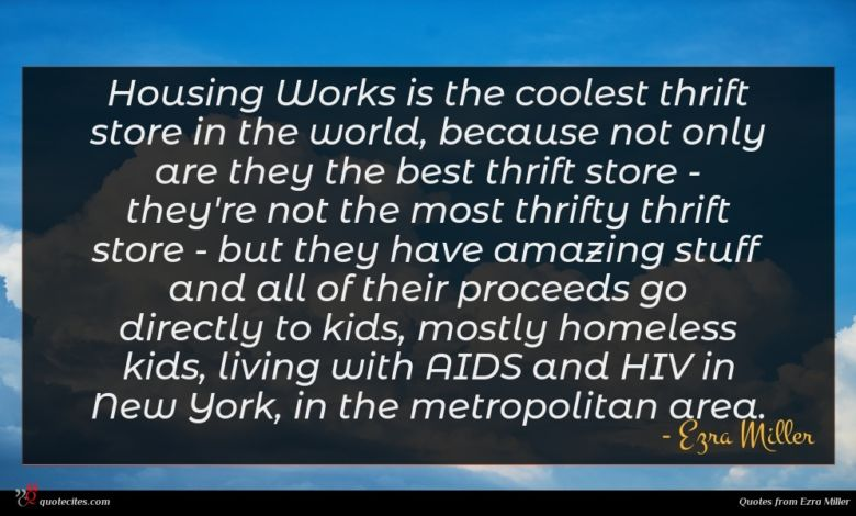 Photo of Ezra Miller quote : Housing Works is the …