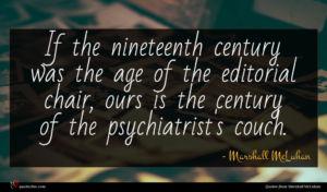 Marshall McLuhan quote : If the nineteenth century ...