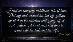 Criss Angel quote : I had an amazing ...