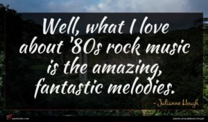 Julianne Hough quote : Well what I love ...