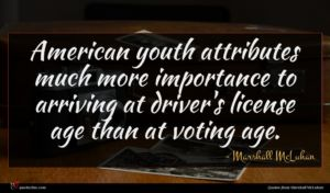 Marshall McLuhan quote : American youth attributes much ...