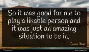 Kristin Davis quote : So it was good ...