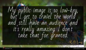 K. D. Lang quote : My public image is ...