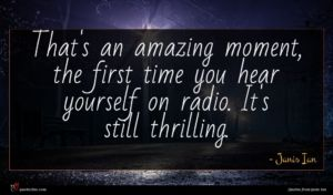 Janis Ian quote : That's an amazing moment ...