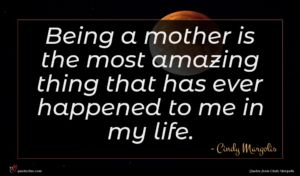 Cindy Margolis quote : Being a mother is ...