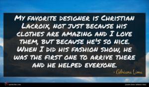 Adriana Lima quote : My favorite designer is ...