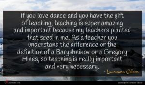 Laurieann Gibson quote : If you love dance ...