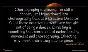 Laurieann Gibson quote : Choreography is amazing I'm ...