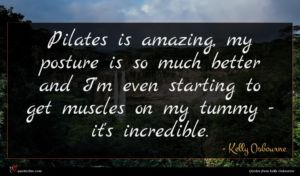 Kelly Osbourne quote : Pilates is amazing my ...