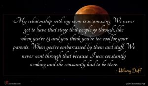 Hilary Duff quote : My relationship with my ...