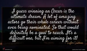 Taylor Lautner quote : I guess winning an ...