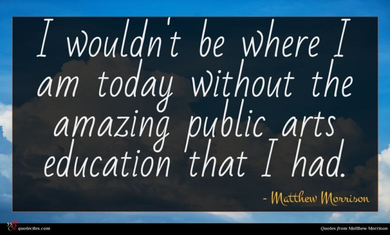 I wouldn't be where I am today without the amazing public arts education that I had.
