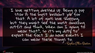 Photo of Sophie Ellis-Bextor quote : I love getting dressed …