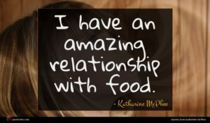 Katharine McPhee quote : I have an amazing ...