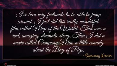 Photo of Sigourney Weaver quote : I've been very fortunate …