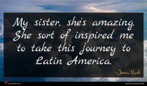 Jenna Bush quote : My sister she's amazing ...
